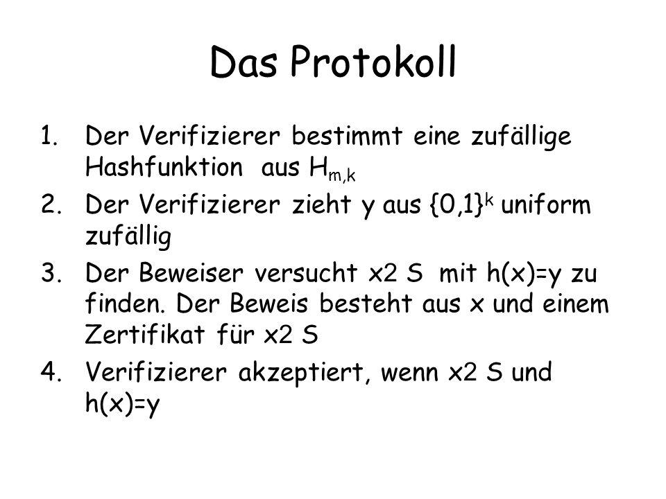 Das Protokoll Der Verifizierer bestimmt eine zufällige Hashfunktion aus Hm,k. Der Verifizierer zieht y aus {0,1}k uniform zufällig.