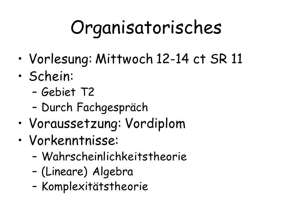 Organisatorisches Vorlesung: Mittwoch 12-14 ct SR 11 Schein:
