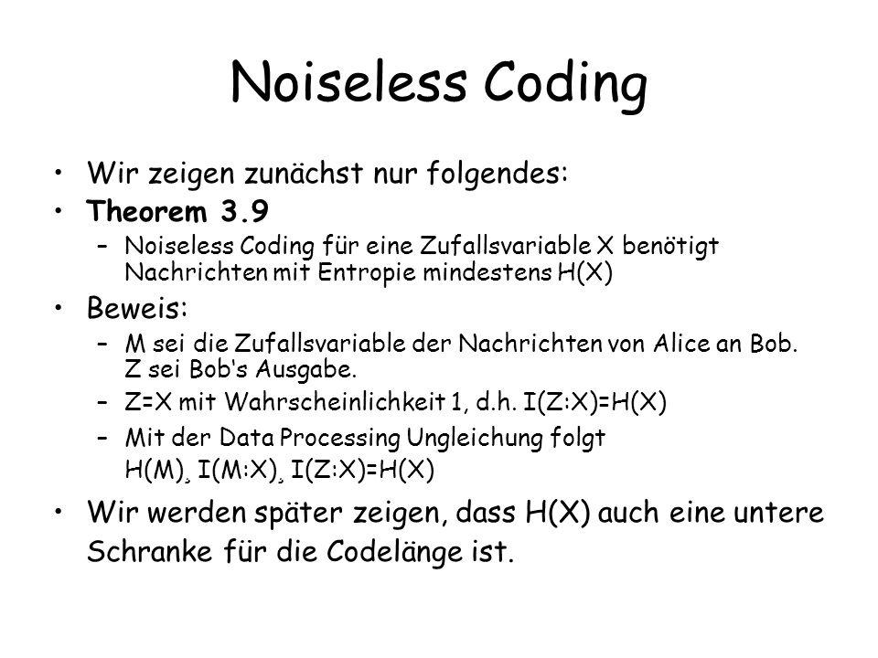 Noiseless Coding Wir zeigen zunächst nur folgendes: Theorem 3.9