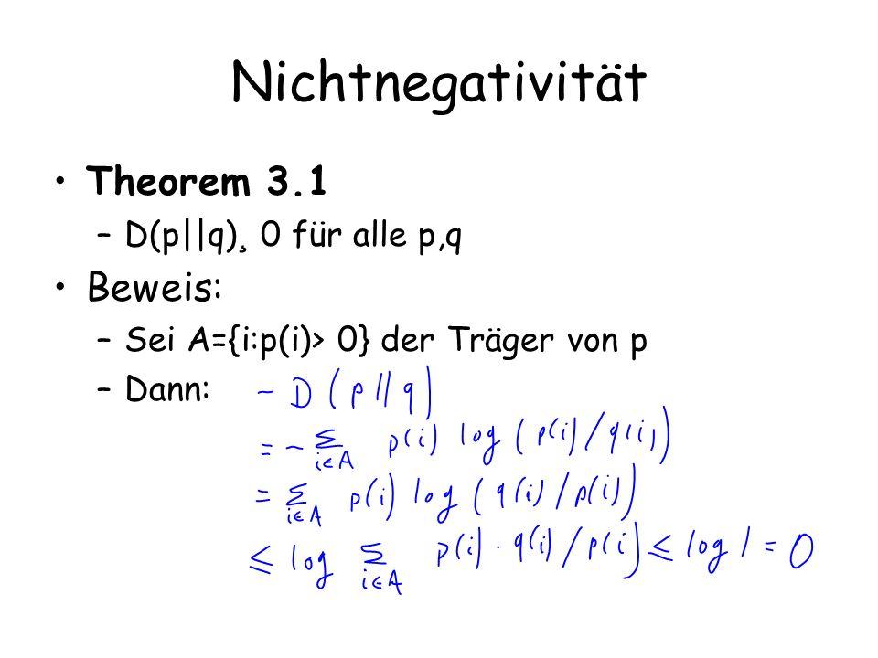 Nichtnegativität Theorem 3.1 Beweis: D(p||q)¸ 0 für alle p,q