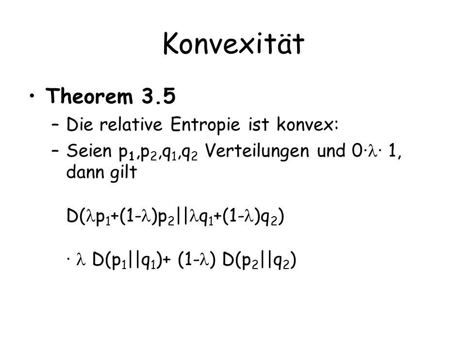 Konvexität Theorem 3.5 Die relative Entropie ist konvex: