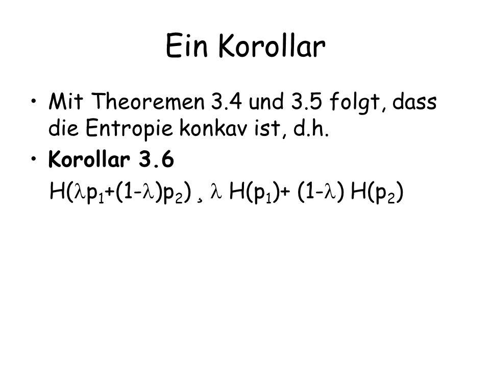 Ein Korollar Mit Theoremen 3.4 und 3.5 folgt, dass die Entropie konkav ist, d.h.