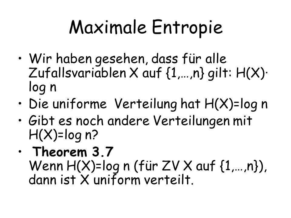 Maximale Entropie Wir haben gesehen, dass für alle Zufallsvariablen X auf {1,…,n} gilt: H(X)· log n.