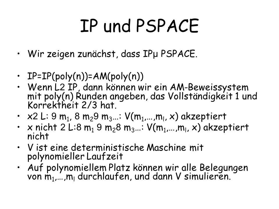 IP und PSPACE Wir zeigen zunächst, dass IPµ PSPACE.