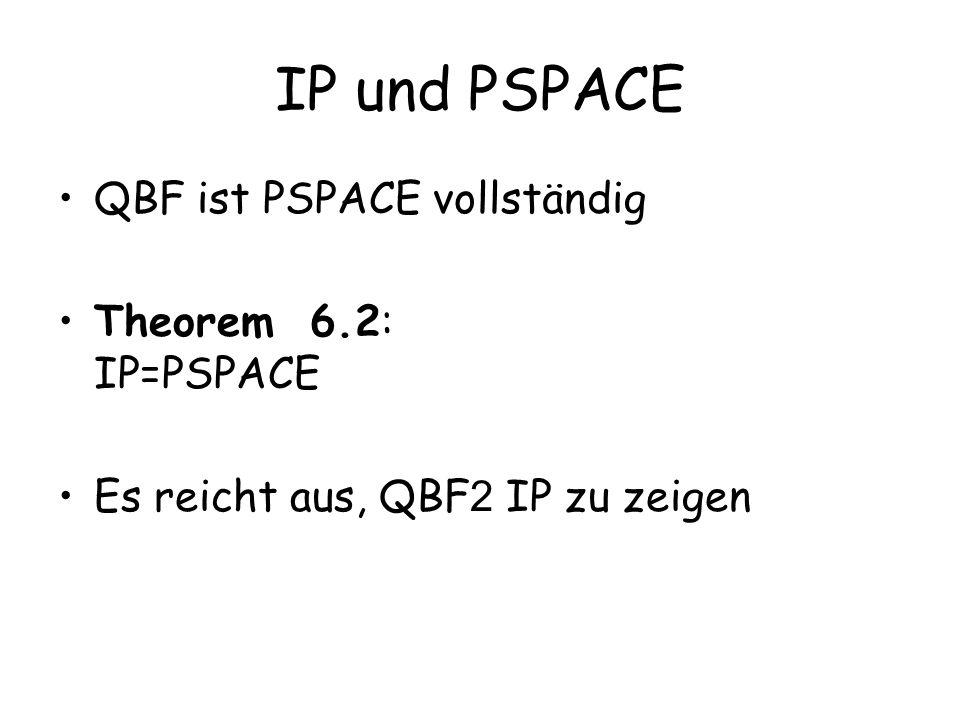 IP und PSPACE QBF ist PSPACE vollständig Theorem 6.2: IP=PSPACE