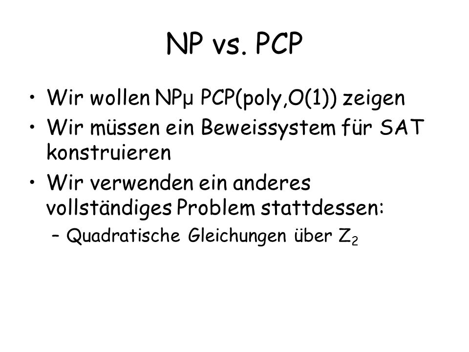 NP vs. PCP Wir wollen NPµ PCP(poly,O(1)) zeigen