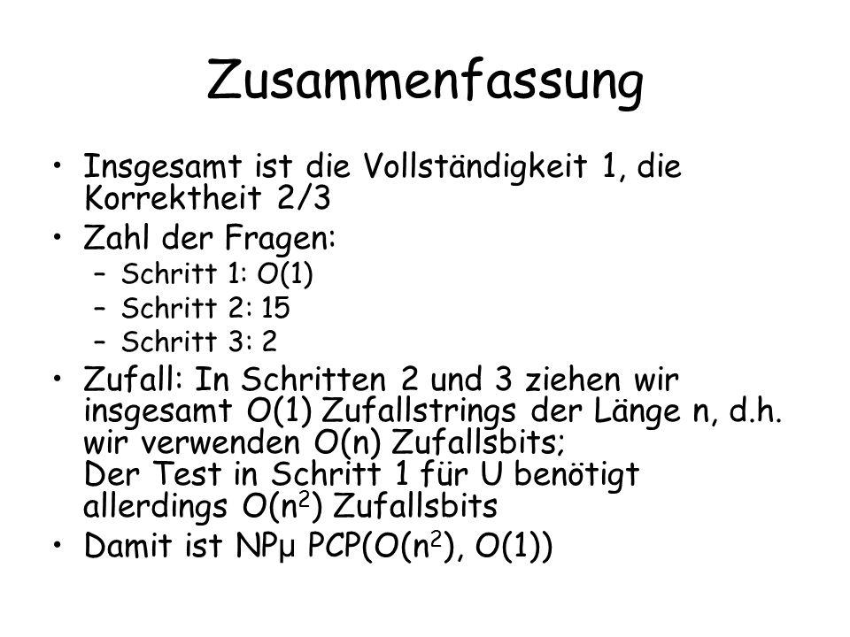 Zusammenfassung Insgesamt ist die Vollständigkeit 1, die Korrektheit 2/3. Zahl der Fragen: Schritt 1: O(1)