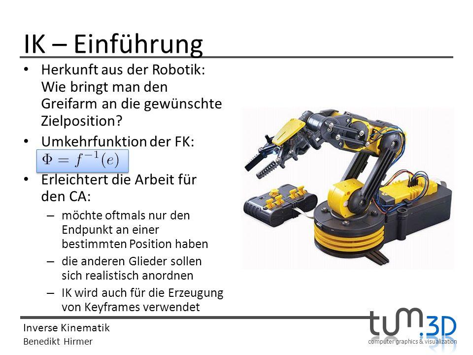 IK – Einführung Herkunft aus der Robotik: Wie bringt man den Greifarm an die gewünschte Zielposition