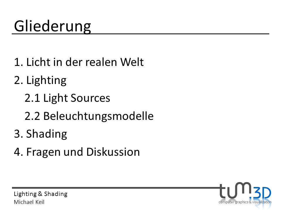 Gliederung 1. Licht in der realen Welt 2. Lighting 2.1 Light Sources
