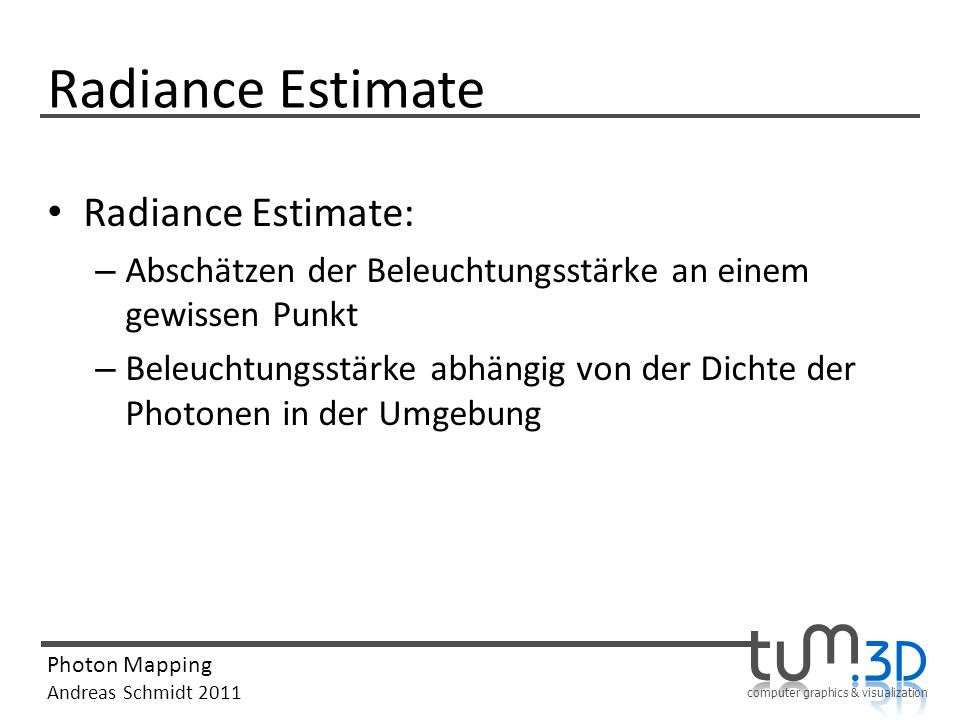 Radiance Estimate Radiance Estimate: