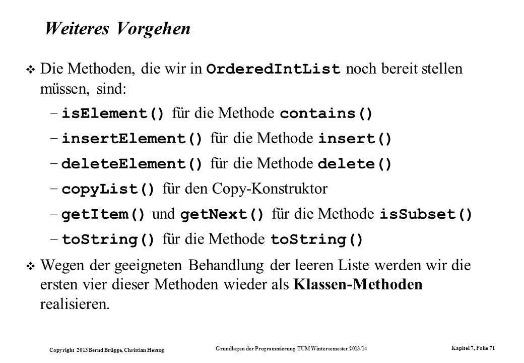 Weiteres Vorgehen Die Methoden, die wir in OrderedIntList noch bereit stellen müssen, sind: isElement() für die Methode contains()