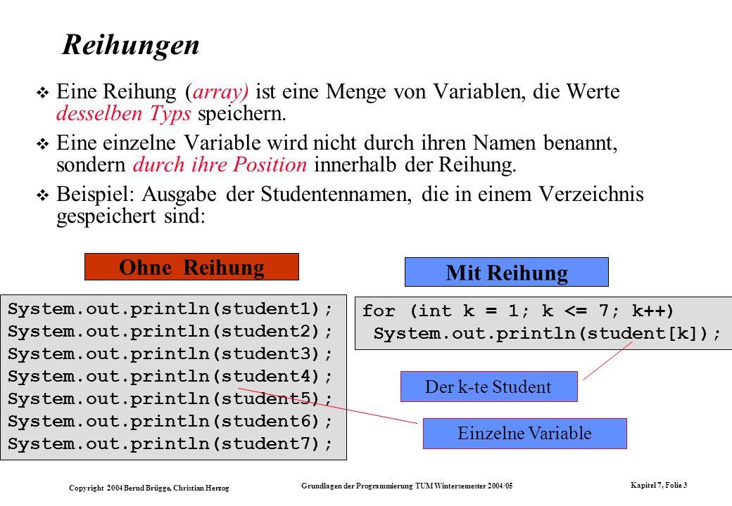 Reihungen Eine Reihung (array) ist eine Menge von Variablen, die Werte desselben Typs speichern.