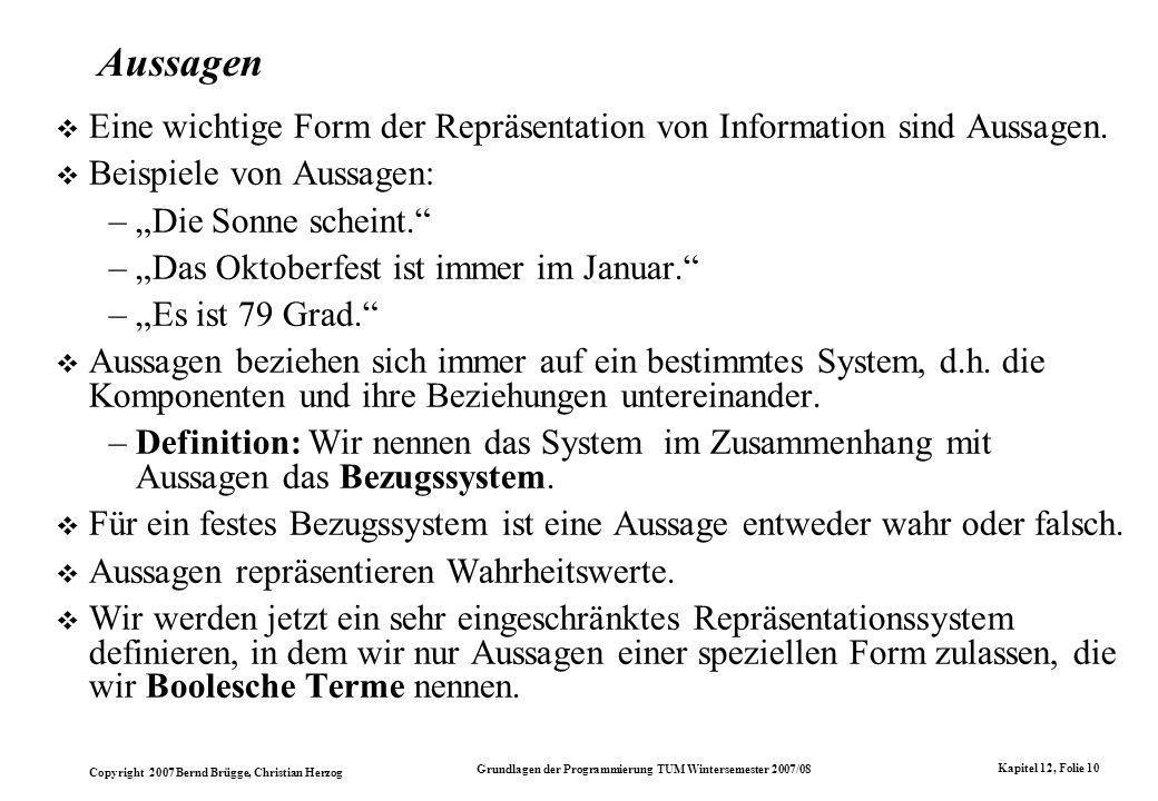 Aussagen Eine wichtige Form der Repräsentation von Information sind Aussagen. Beispiele von Aussagen: