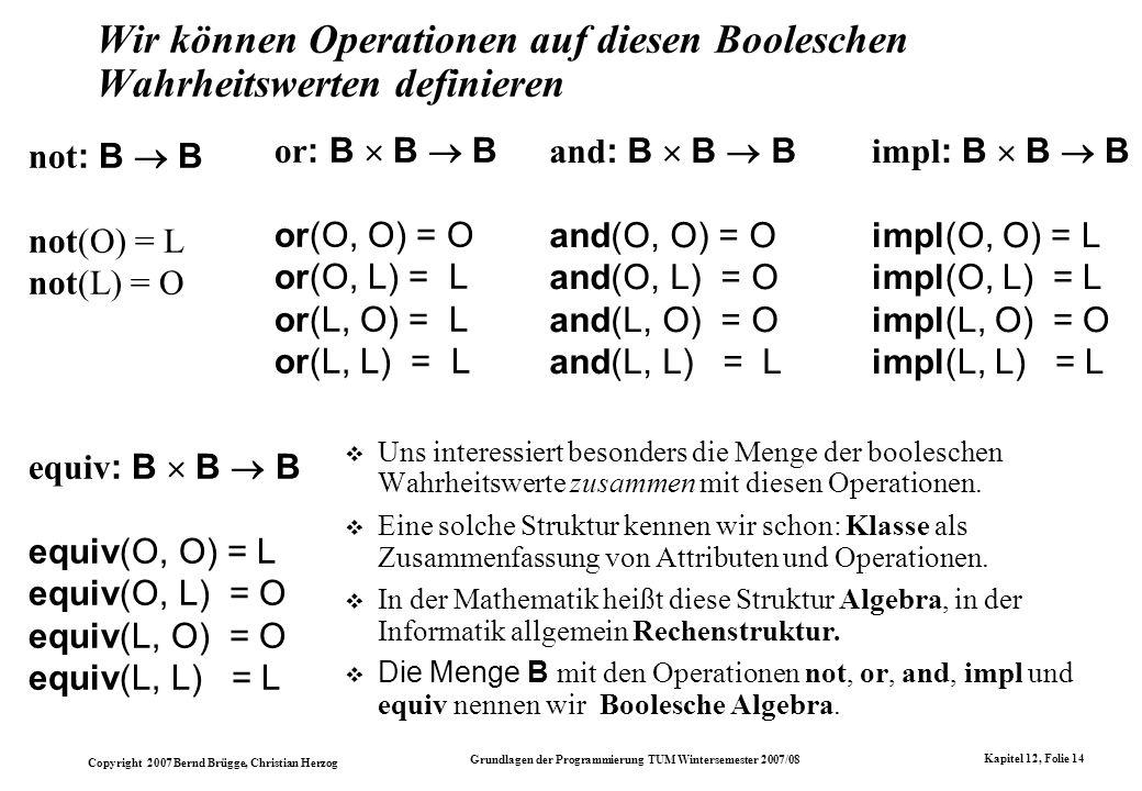 Wir können Operationen auf diesen Booleschen Wahrheitswerten definieren