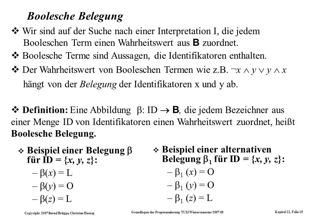 Boolesche BelegungWir sind auf der Suche nach einer Interpretation I, die jedem Booleschen Term einen Wahrheitswert aus B zuordnet.