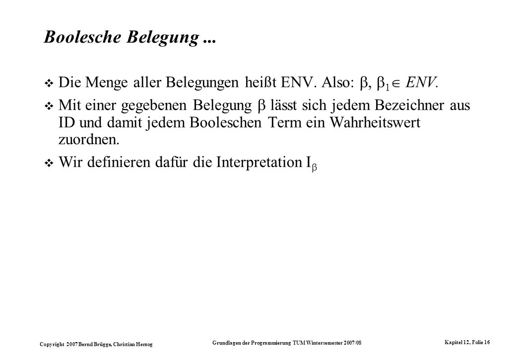 Boolesche Belegung ... Die Menge aller Belegungen heißt ENV. Also: , 1 ENV.