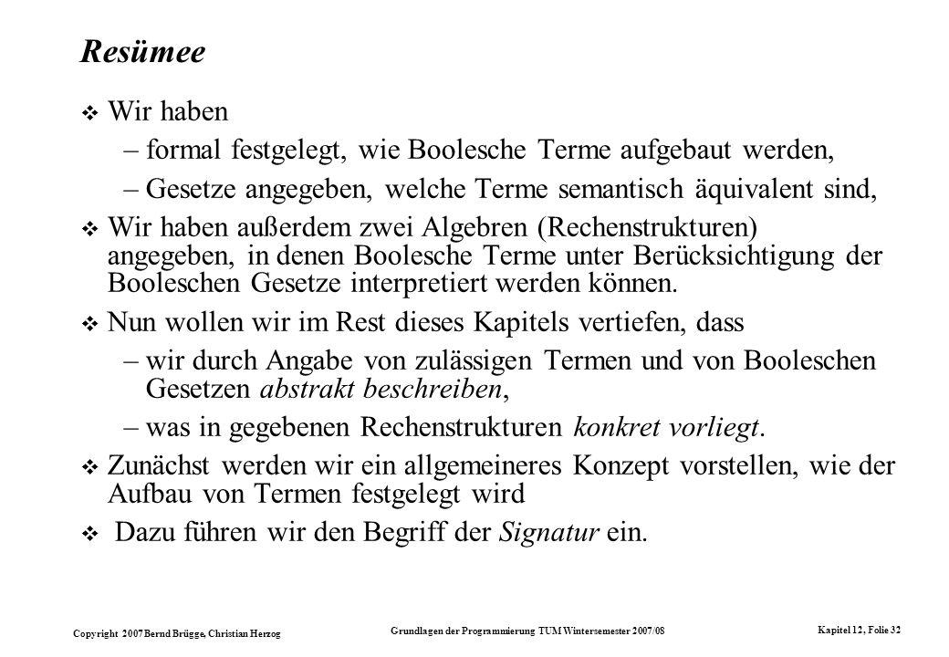 Resümee Wir haben. formal festgelegt, wie Boolesche Terme aufgebaut werden, Gesetze angegeben, welche Terme semantisch äquivalent sind,