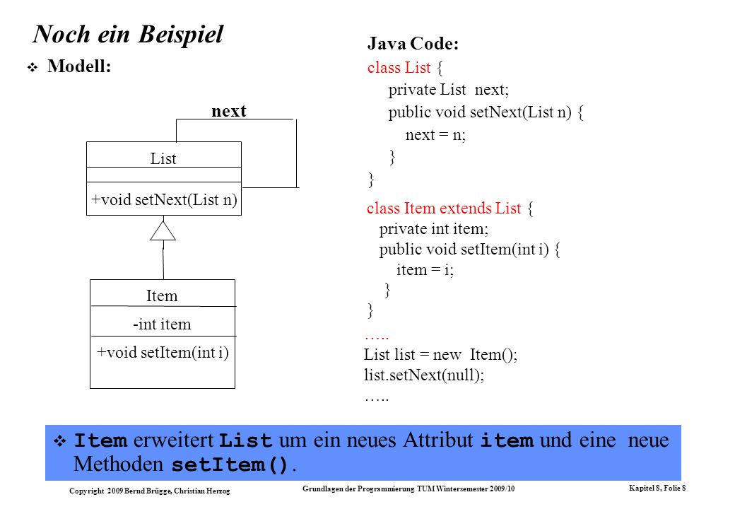 Noch ein Beispiel Java Code: class List { private List next; public void setNext(List n) { next = n;