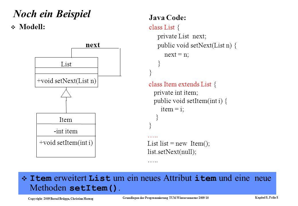 Noch ein BeispielJava Code: class List { private List next; public void setNext(List n) { next = n;