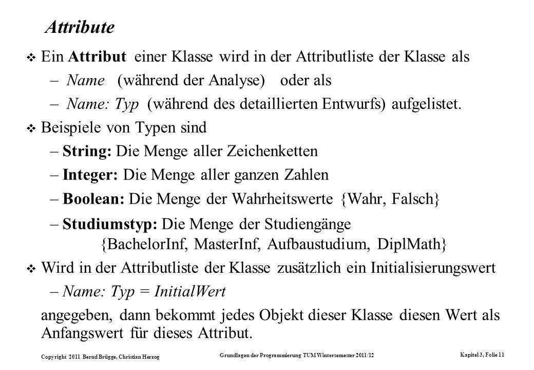 Attribute Ein Attribut einer Klasse wird in der Attributliste der Klasse als. Name (während der Analyse) oder als.