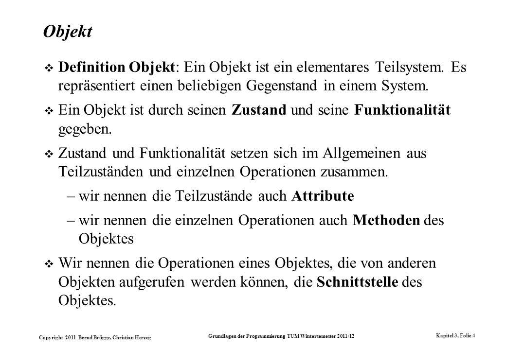 Objekt Definition Objekt: Ein Objekt ist ein elementares Teilsystem. Es repräsentiert einen beliebigen Gegenstand in einem System.