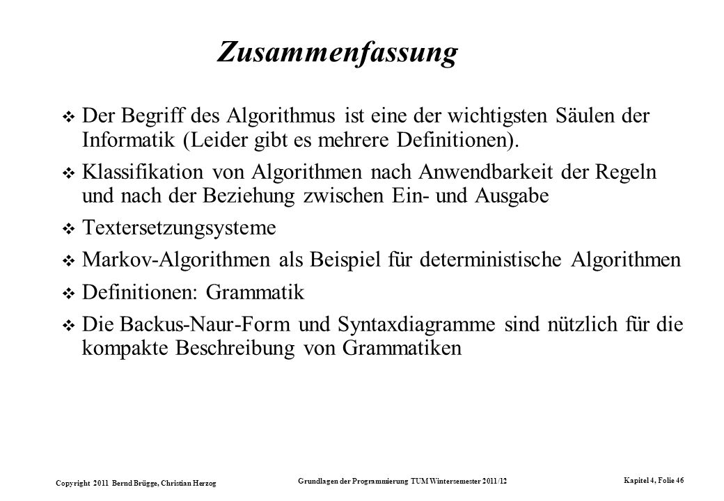 Zusammenfassung Der Begriff des Algorithmus ist eine der wichtigsten Säulen der Informatik (Leider gibt es mehrere Definitionen).