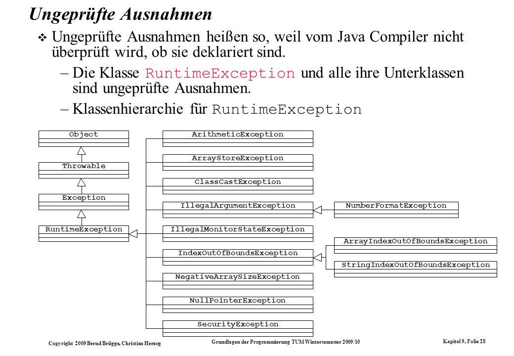 Ungeprüfte Ausnahmen Ungeprüfte Ausnahmen heißen so, weil vom Java Compiler nicht überprüft wird, ob sie deklariert sind.