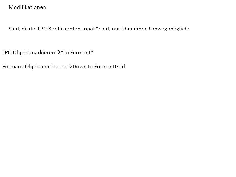 """Modifikationen Sind, da die LPC-Koeffizienten """"opak sind, nur über einen Umweg möglich: LPC-Objekt markieren To Formant"""