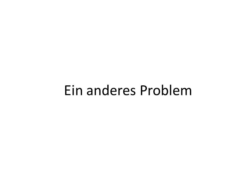Ein anderes Problem