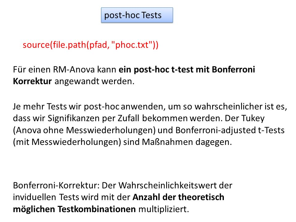 post-hoc Tests source(file.path(pfad, phoc.txt )) Für einen RM-Anova kann ein post-hoc t-test mit Bonferroni Korrektur angewandt werden.