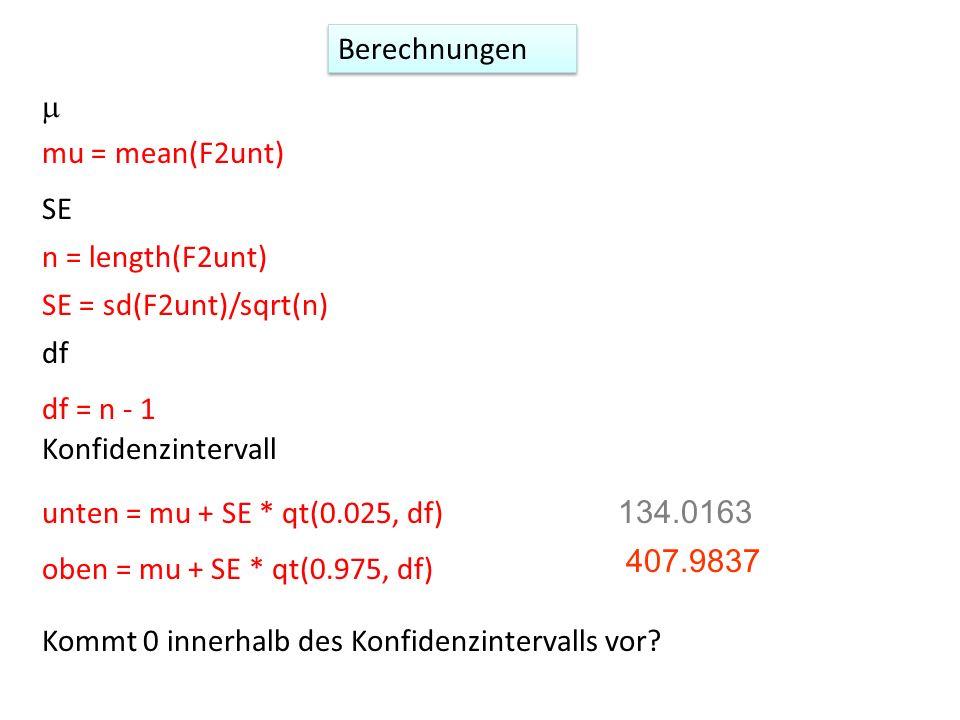 Berechnungen m. mu = mean(F2unt) SE. n = length(F2unt) SE = sd(F2unt)/sqrt(n) df. df = n - 1.