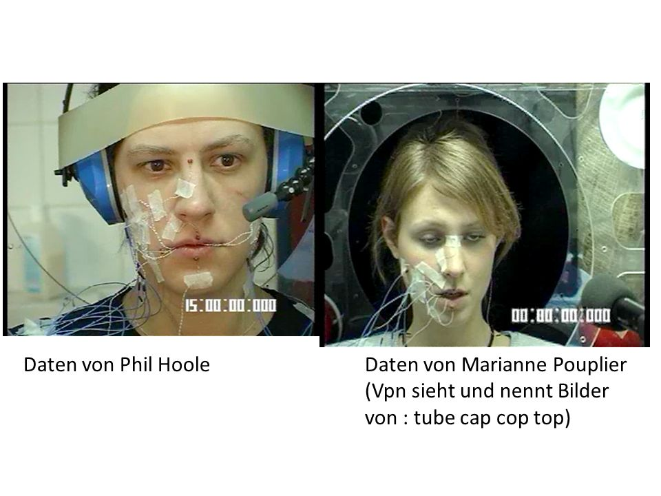 Daten von Phil Hoole Daten von Marianne Pouplier (Vpn sieht und nennt Bilder von : tube cap cop top)
