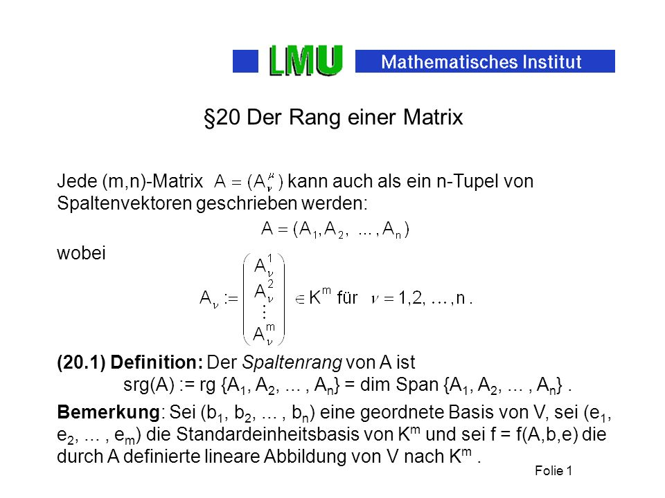 §20 Der Rang einer Matrix Jede (m,n)-Matrix kann auch als ein n-Tupel von Spaltenvektoren geschrieben werden: