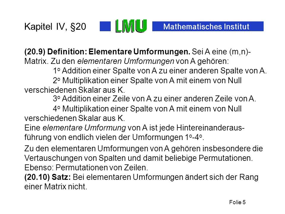 Kapitel IV, §20 (20.9) Definition: Elementare Umformungen. Sei A eine (m,n)-Matrix. Zu den elementaren Umformungen von A gehören: