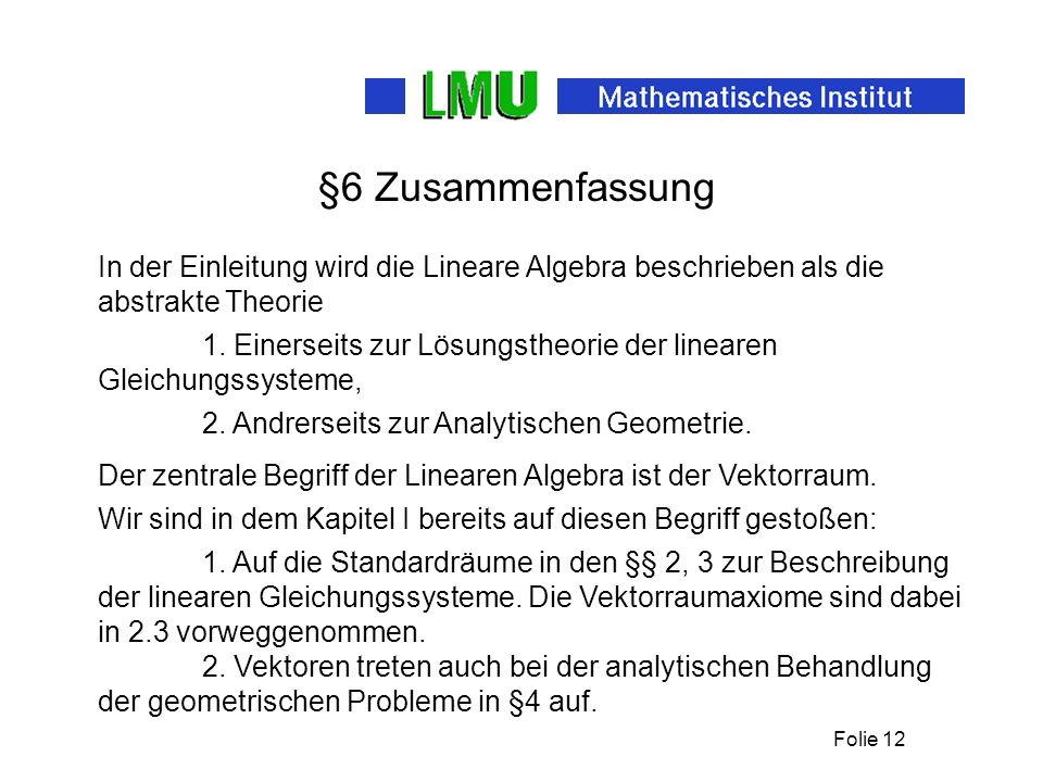 §6 Zusammenfassung In der Einleitung wird die Lineare Algebra beschrieben als die abstrakte Theorie.