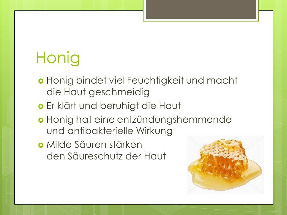 Honig Honig bindet viel Feuchtigkeit und macht die Haut geschmeidig