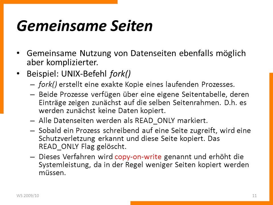 Gemeinsame Seiten Gemeinsame Nutzung von Datenseiten ebenfalls möglich aber komplizierter. Beispiel: UNIX-Befehl fork()
