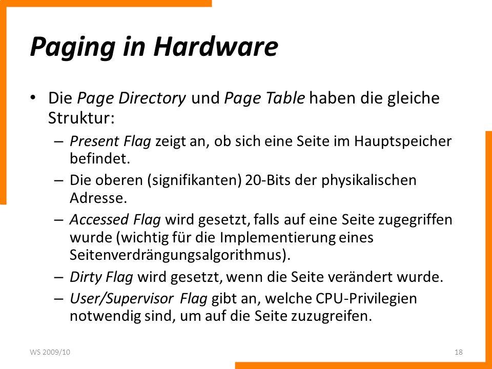 Paging in HardwareDie Page Directory und Page Table haben die gleiche Struktur: Present Flag zeigt an, ob sich eine Seite im Hauptspeicher befindet.