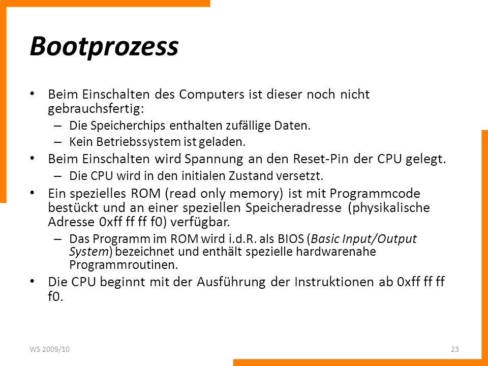 BootprozessBeim Einschalten des Computers ist dieser noch nicht gebrauchsfertig: Die Speicherchips enthalten zufällige Daten.