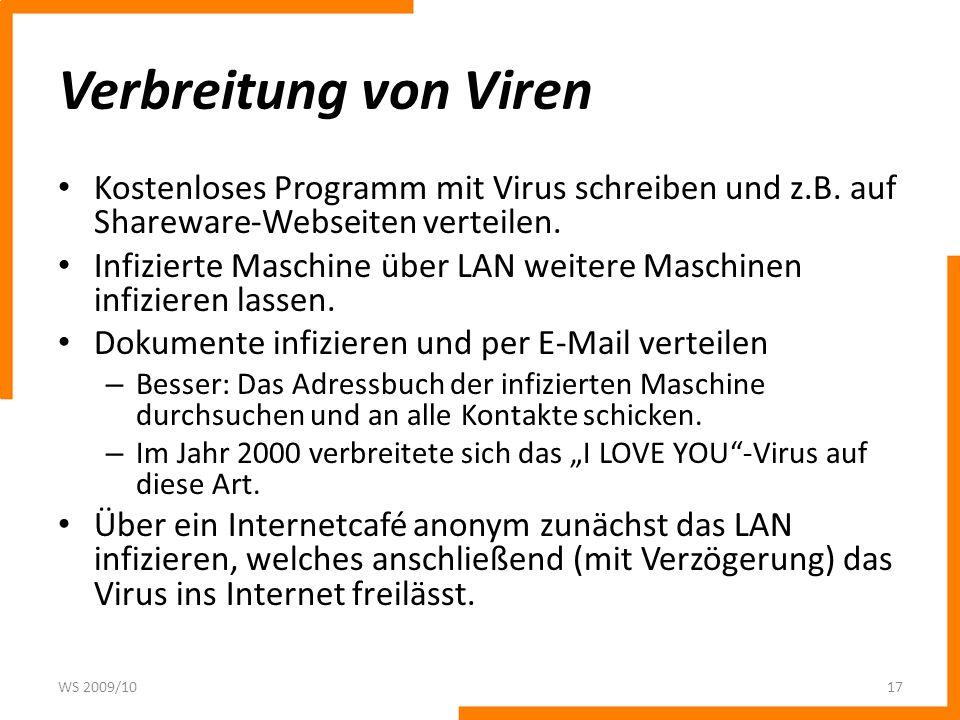 Verbreitung von Viren Kostenloses Programm mit Virus schreiben und z.B. auf Shareware-Webseiten verteilen.