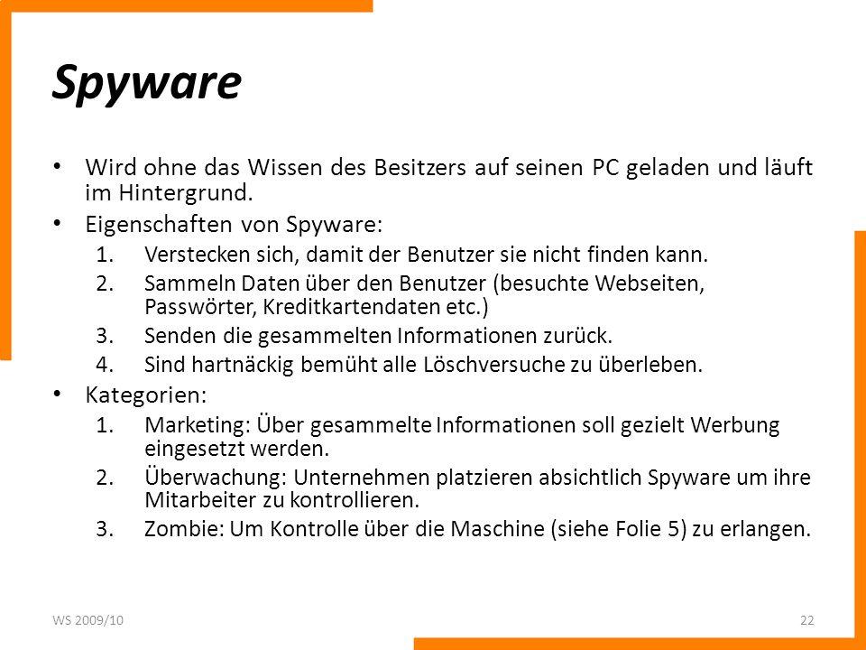 Spyware Wird ohne das Wissen des Besitzers auf seinen PC geladen und läuft im Hintergrund. Eigenschaften von Spyware: