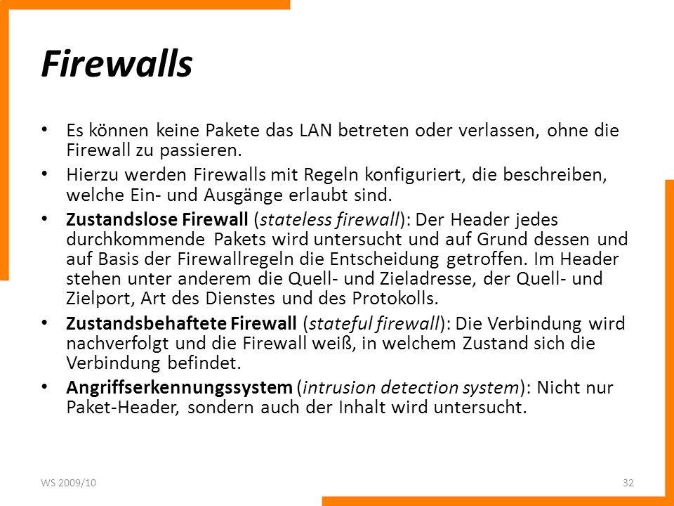 Firewalls Es können keine Pakete das LAN betreten oder verlassen, ohne die Firewall zu passieren.