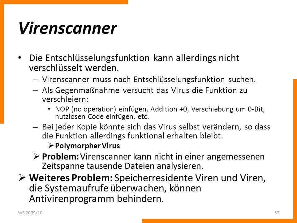 Virenscanner Die Entschlüsselungsfunktion kann allerdings nicht verschlüsselt werden. Virenscanner muss nach Entschlüsselungsfunktion suchen.