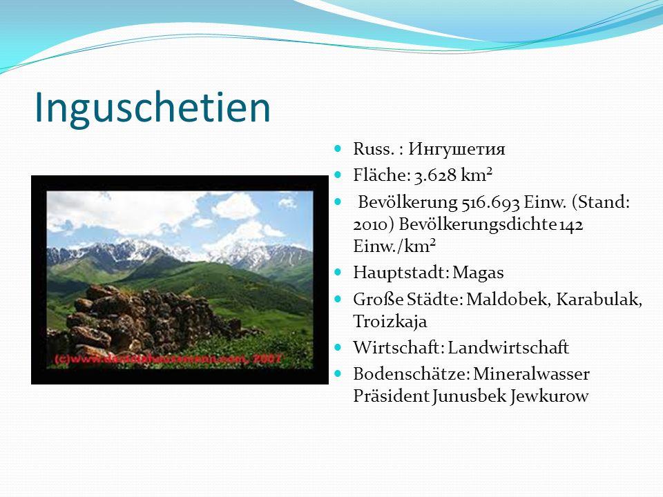 Inguschetien Russ. : Ингушетия Fläche: 3.628 km²
