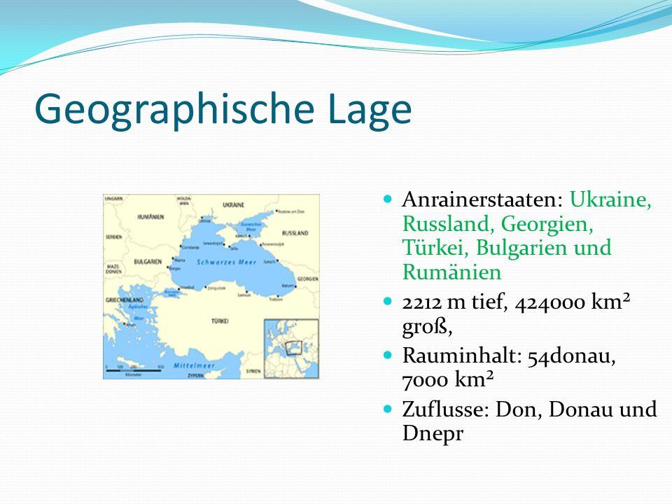 Geographische Lage Anrainerstaaten: Ukraine, Russland, Georgien, Türkei, Bulgarien und Rumänien. 2212 m tief, 424000 km² groß,