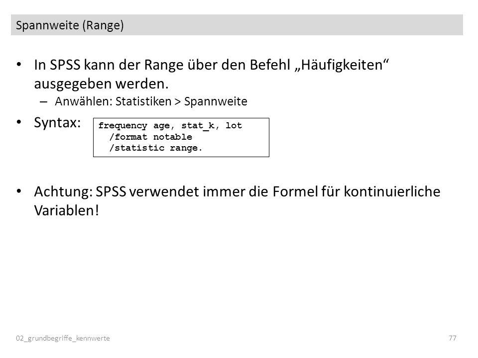 """Spannweite (Range) In SPSS kann der Range über den Befehl """"Häufigkeiten ausgegeben werden. Anwählen: Statistiken > Spannweite."""