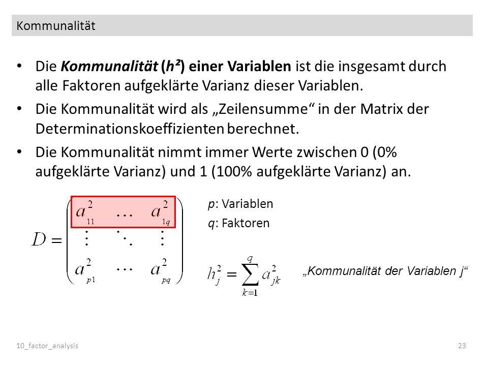 Kommunalität Die Kommunalität (h²) einer Variablen ist die insgesamt durch alle Faktoren aufgeklärte Varianz dieser Variablen.