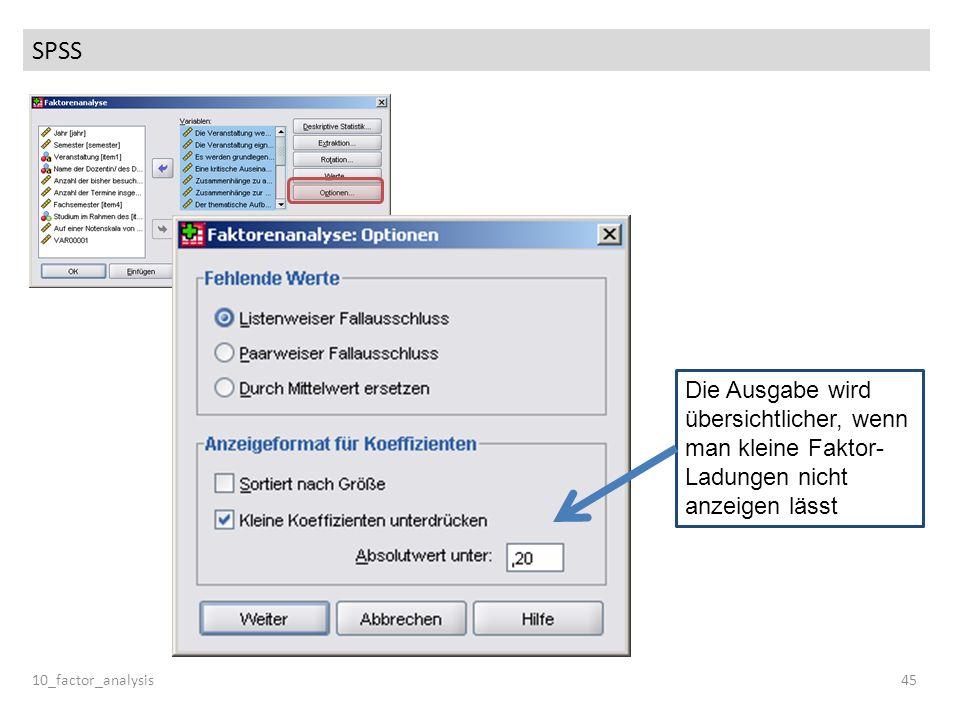 SPSSDie Ausgabe wird übersichtlicher, wenn man kleine Faktor-Ladungen nicht anzeigen lässt.