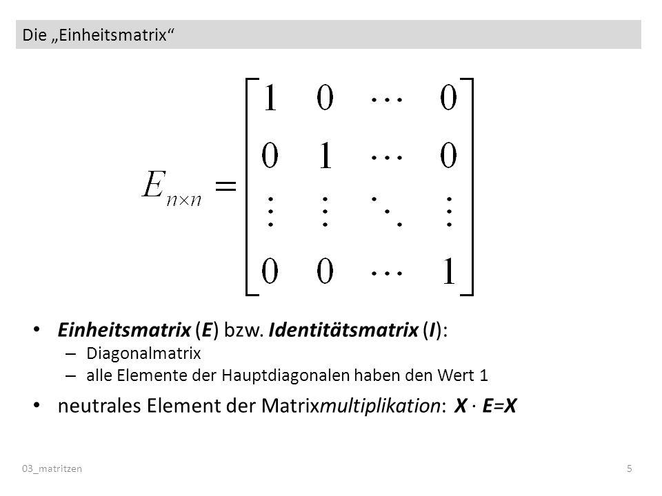 Einheitsmatrix (E) bzw. Identitätsmatrix (I):