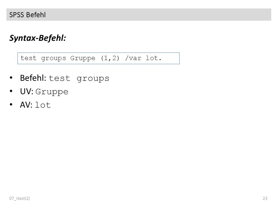 Syntax-Befehl: Befehl: test groups UV: Gruppe AV: lot SPSS Befehl